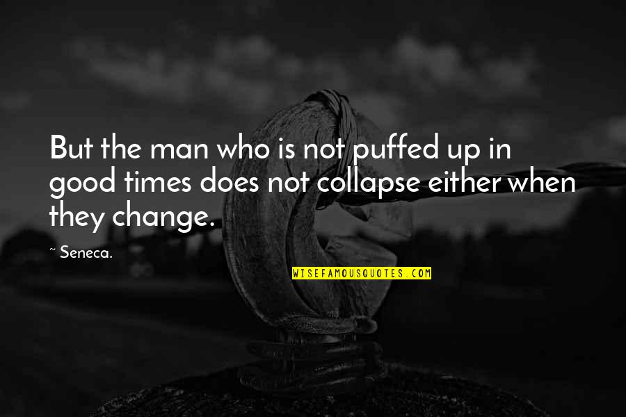 Times Up Quotes By Seneca.: But the man who is not puffed up