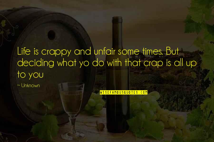 Times Up Quotes By Unknown: Life is crappy and unfair some times. But