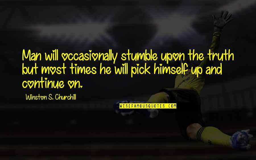 Times Up Quotes By Winston S. Churchill: Man will occasionally stumble upon the truth but