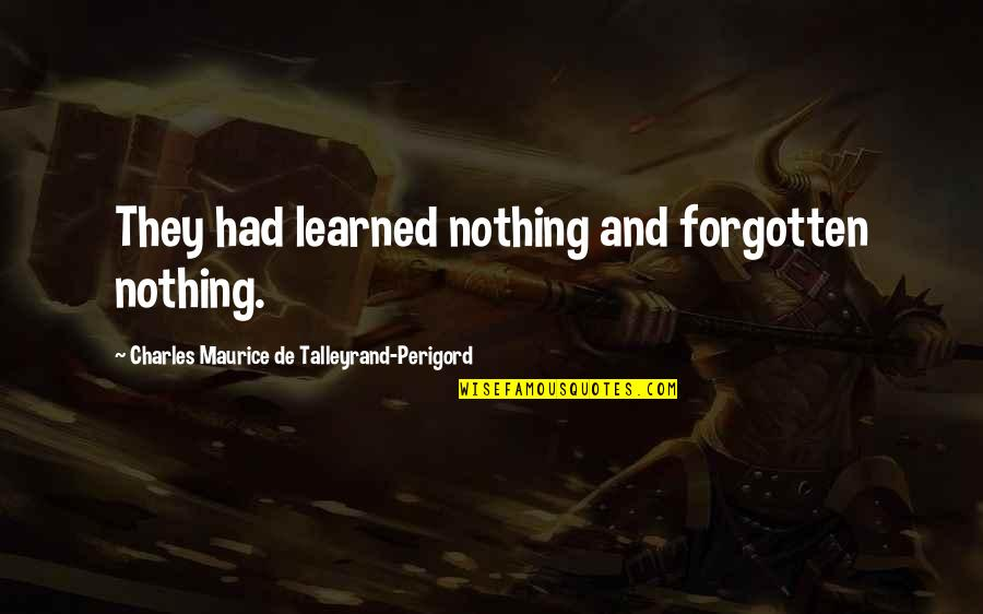 Timeslip Quotes By Charles Maurice De Talleyrand-Perigord: They had learned nothing and forgotten nothing.