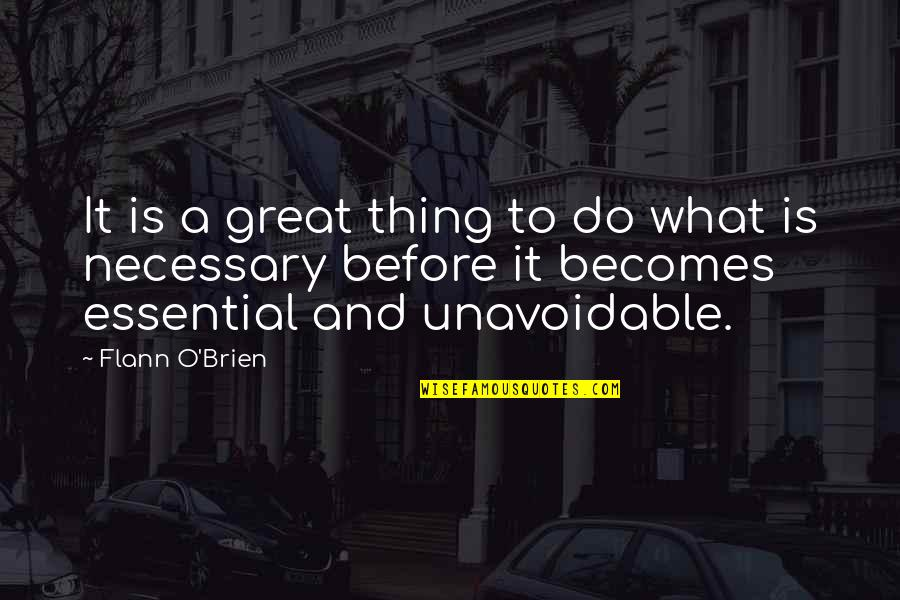 Timeslip Quotes By Flann O'Brien: It is a great thing to do what