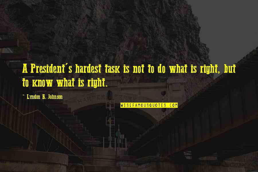 Timeslip Quotes By Lyndon B. Johnson: A President's hardest task is not to do