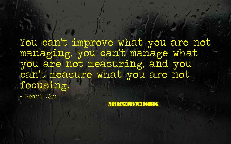 Timeslip Quotes By Pearl Zhu: You can't improve what you are not managing,