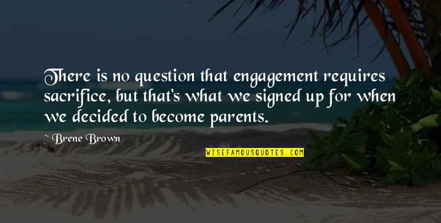 Timesplitters Future Perfect Character Quotes By Brene Brown: There is no question that engagement requires sacrifice,