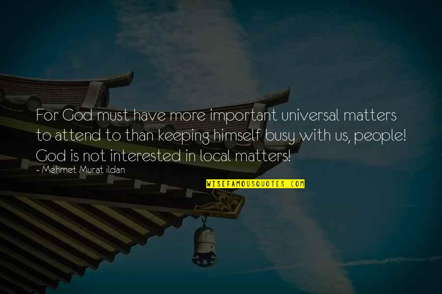 Timesplitters Future Perfect Character Quotes By Mehmet Murat Ildan: For God must have more important universal matters