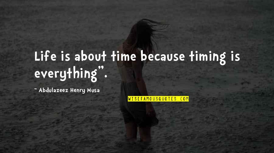 "Timing And Life Quotes By Abdulazeez Henry Musa: Life is about time because timing is everything""."