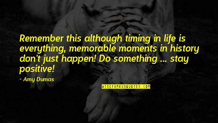 Timing And Life Quotes By Amy Dumas: Remember this although timing in life is everything,