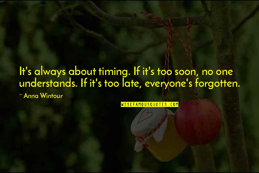 Timing And Life Quotes By Anna Wintour: It's always about timing. If it's too soon,