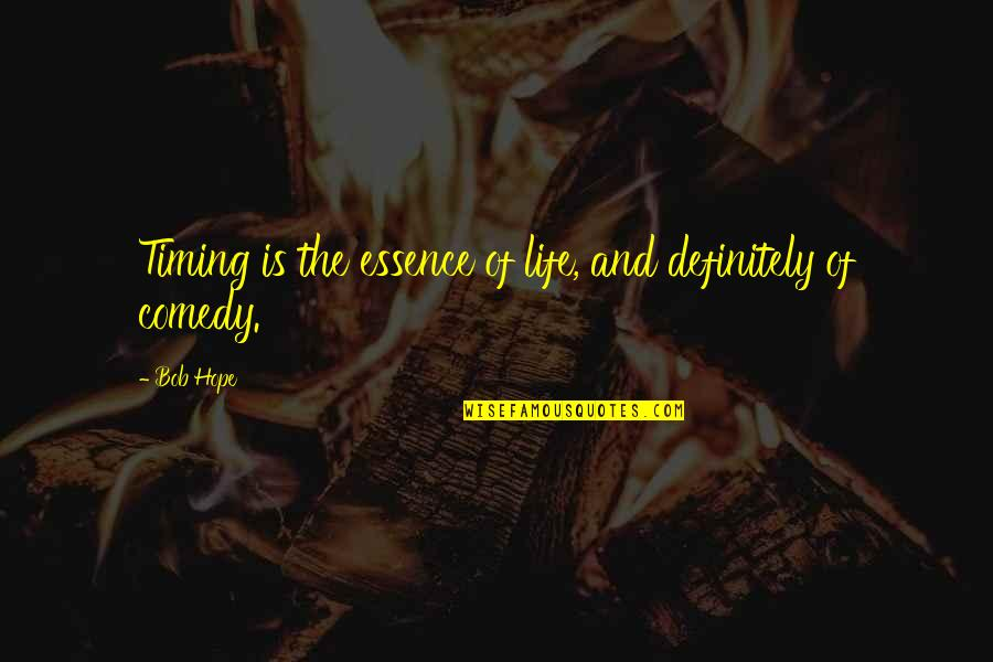 Timing And Life Quotes By Bob Hope: Timing is the essence of life, and definitely