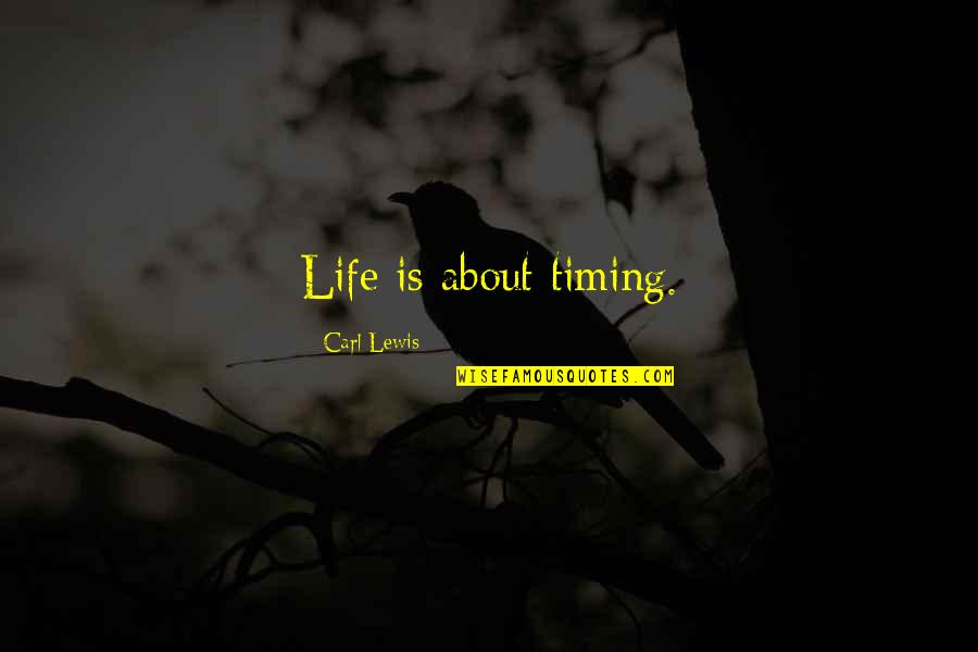 Timing And Life Quotes By Carl Lewis: Life is about timing.