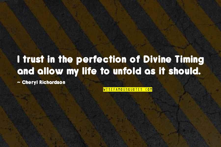Timing And Life Quotes By Cheryl Richardson: I trust in the perfection of Divine Timing