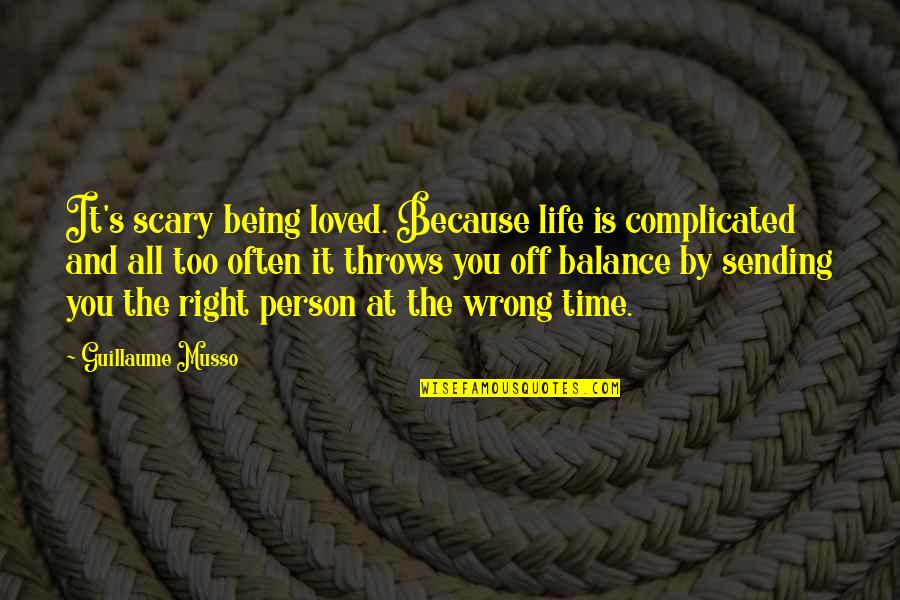 Timing And Life Quotes By Guillaume Musso: It's scary being loved. Because life is complicated