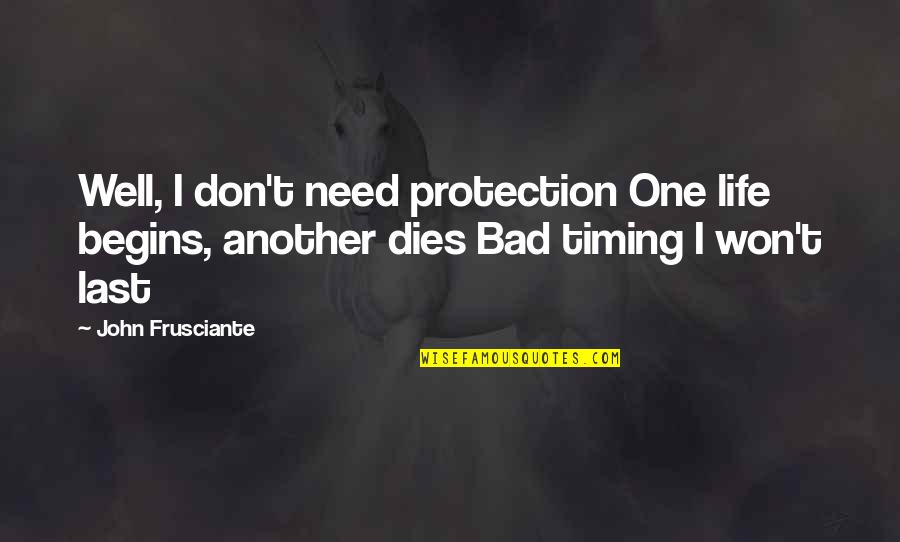 Timing And Life Quotes By John Frusciante: Well, I don't need protection One life begins,