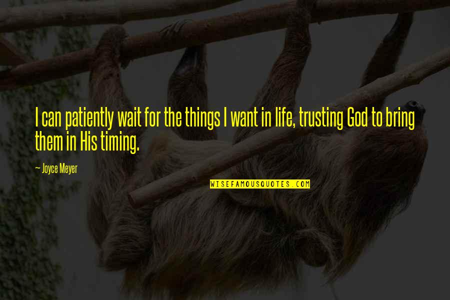 Timing And Life Quotes By Joyce Meyer: I can patiently wait for the things I