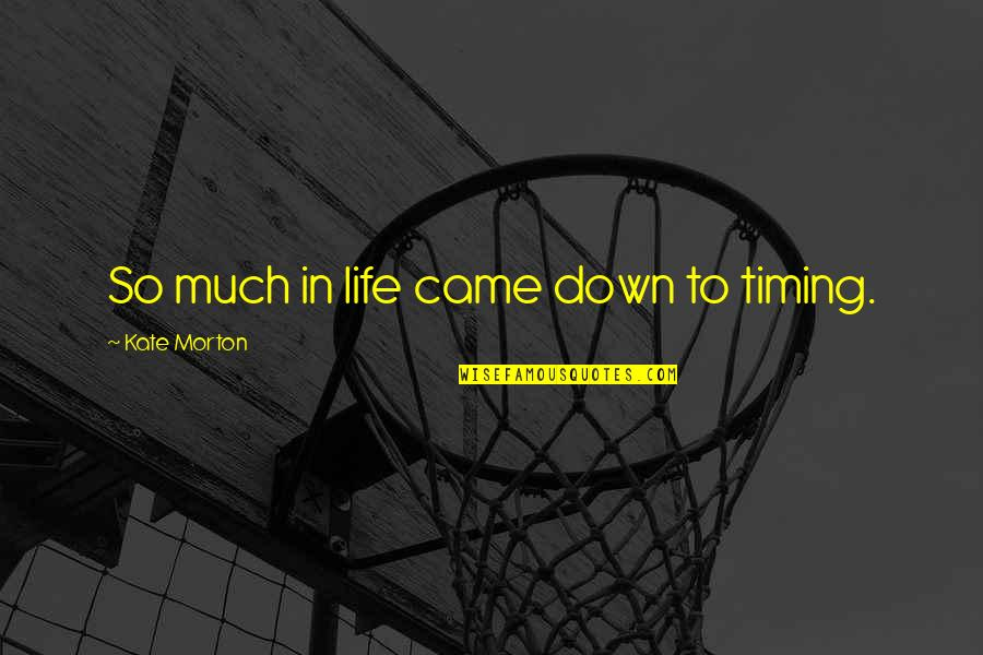 Timing And Life Quotes By Kate Morton: So much in life came down to timing.