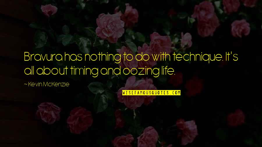 Timing And Life Quotes By Kevin McKenzie: Bravura has nothing to do with technique. It's