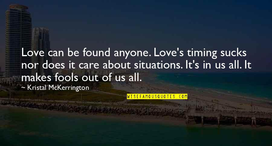 Timing And Life Quotes By Kristal McKerrington: Love can be found anyone. Love's timing sucks