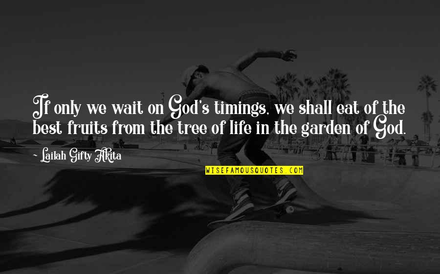 Timing And Life Quotes By Lailah Gifty Akita: If only we wait on God's timings, we