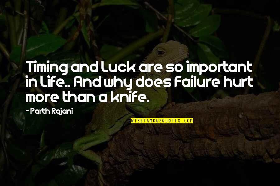 Timing And Life Quotes By Parth Rajani: Timing and Luck are so important in Life..