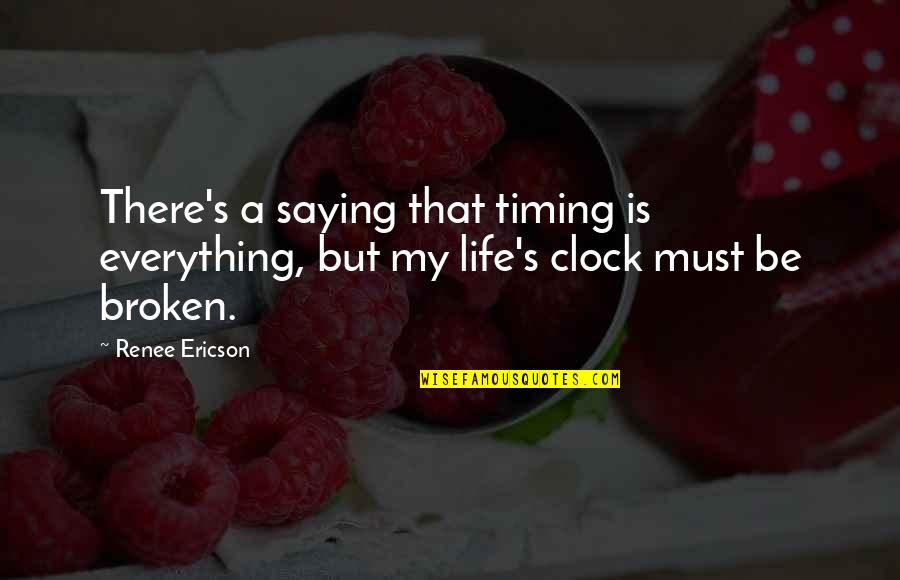 Timing And Life Quotes By Renee Ericson: There's a saying that timing is everything, but