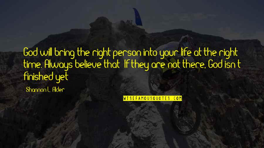 Timing And Life Quotes By Shannon L. Alder: God will bring the right person into your