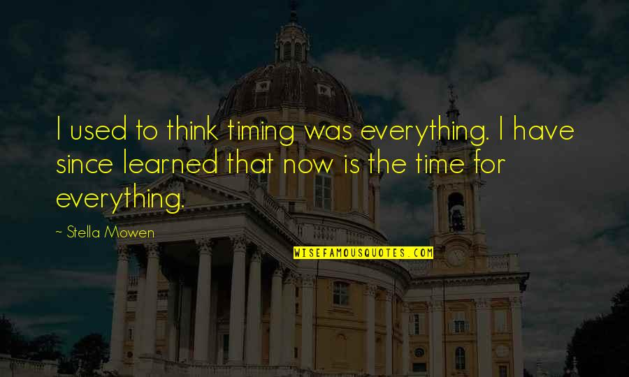 Timing And Life Quotes By Stella Mowen: I used to think timing was everything. I