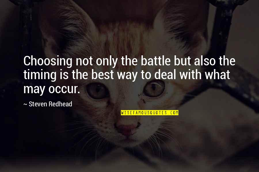 Timing And Life Quotes By Steven Redhead: Choosing not only the battle but also the