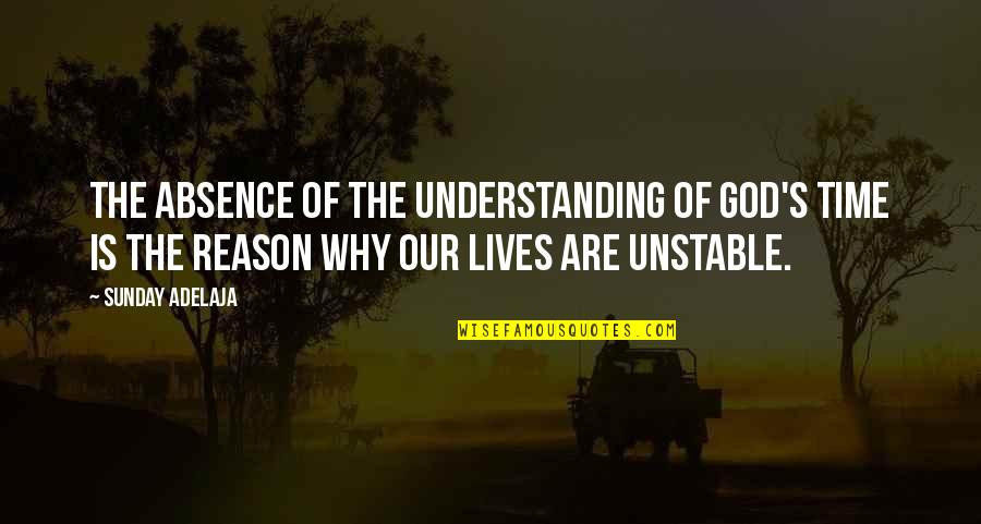 Timing And Life Quotes By Sunday Adelaja: The absence of the understanding of God's time