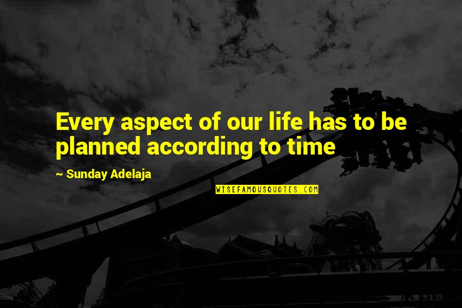 Timing And Life Quotes By Sunday Adelaja: Every aspect of our life has to be