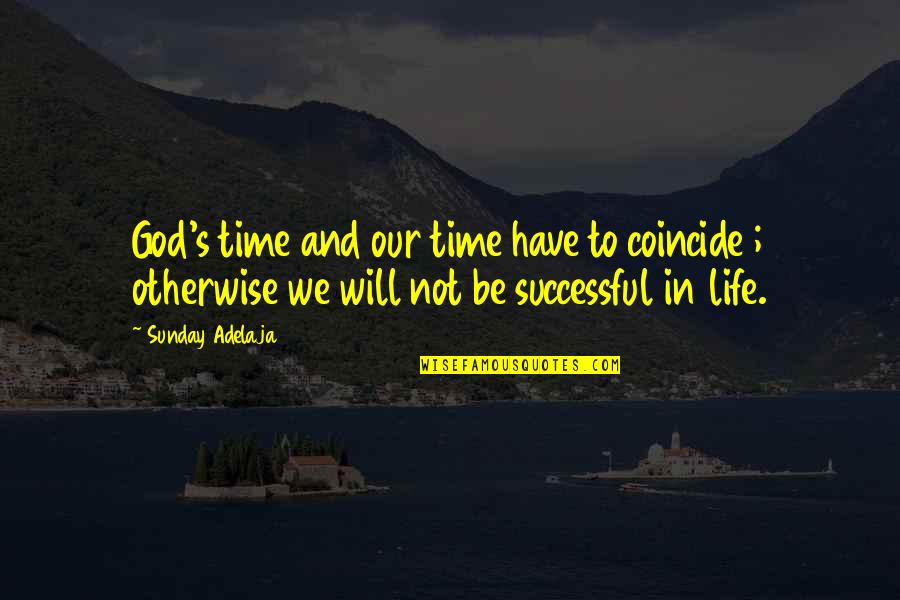 Timing And Life Quotes By Sunday Adelaja: God's time and our time have to coincide