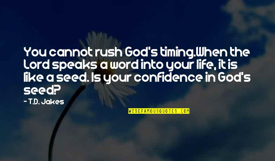 Timing And Life Quotes By T.D. Jakes: You cannot rush God's timing.When the Lord speaks
