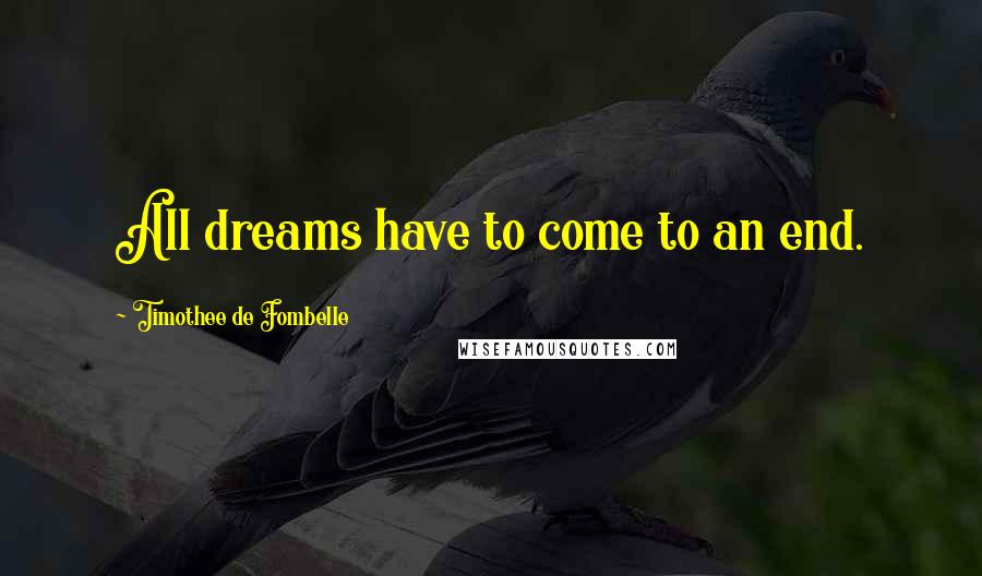 Timothee De Fombelle quotes: All dreams have to come to an end.