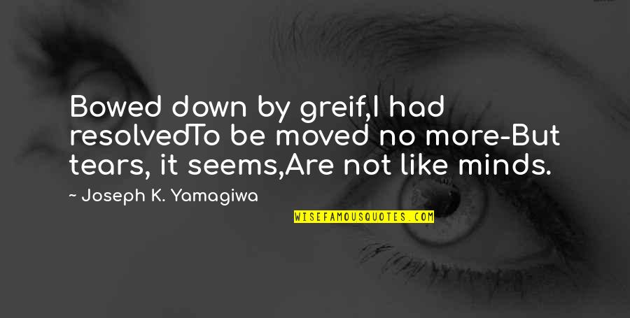 Timothy B Schmit Quotes By Joseph K. Yamagiwa: Bowed down by greif,I had resolvedTo be moved