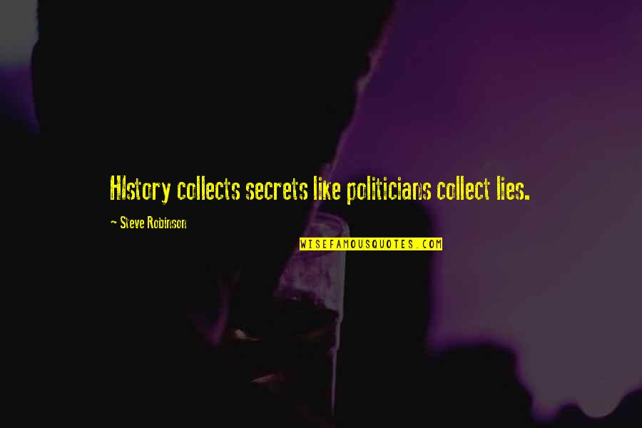 Timothy B Schmit Quotes By Steve Robinson: HIstory collects secrets like politicians collect lies.