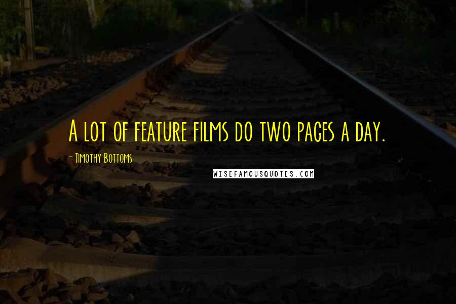 Timothy Bottoms quotes: A lot of feature films do two pages a day.