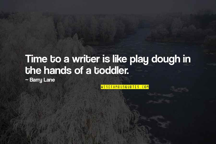 Timothy Green Quotes By Barry Lane: Time to a writer is like play dough