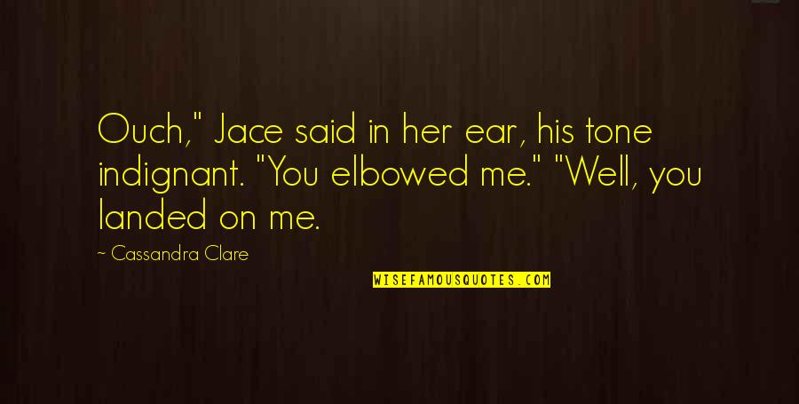 "Timothy Green Quotes By Cassandra Clare: Ouch,"" Jace said in her ear, his tone"