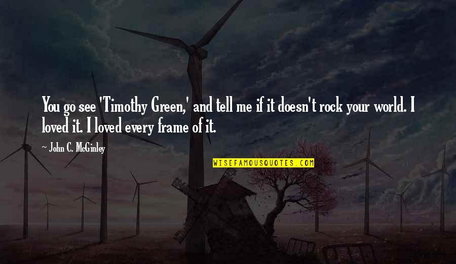 Timothy Green Quotes By John C. McGinley: You go see 'Timothy Green,' and tell me