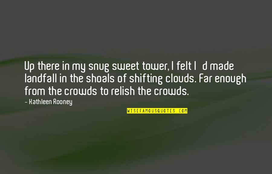 Timothy Green Quotes By Kathleen Rooney: Up there in my snug sweet tower, I