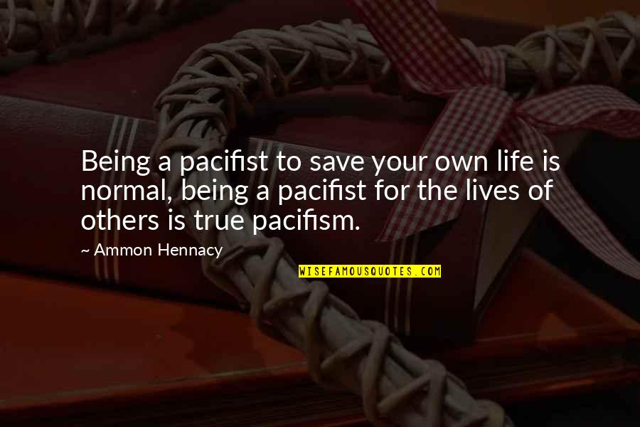 Timothy Joshua Quotes By Ammon Hennacy: Being a pacifist to save your own life