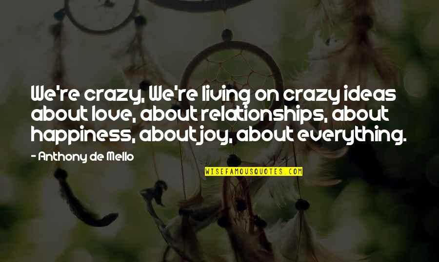 Timothy Joshua Quotes By Anthony De Mello: We're crazy, We're living on crazy ideas about