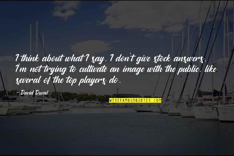 Timothy Joshua Quotes By David Duval: I think about what I say. I don't