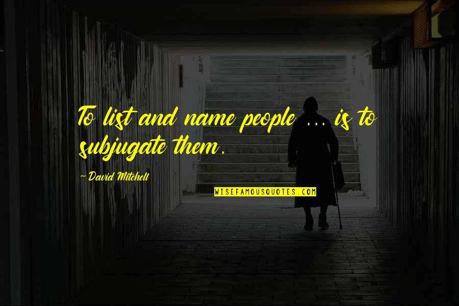 Timothy Joshua Quotes By David Mitchell: To list and name people ... is to