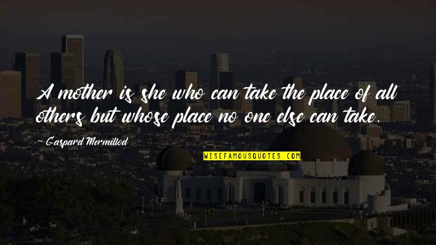 Timothy Joshua Quotes By Gaspard Mermillod: A mother is she who can take the