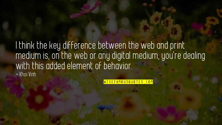 Timothy Joshua Quotes By Khoi Vinh: I think the key difference between the web