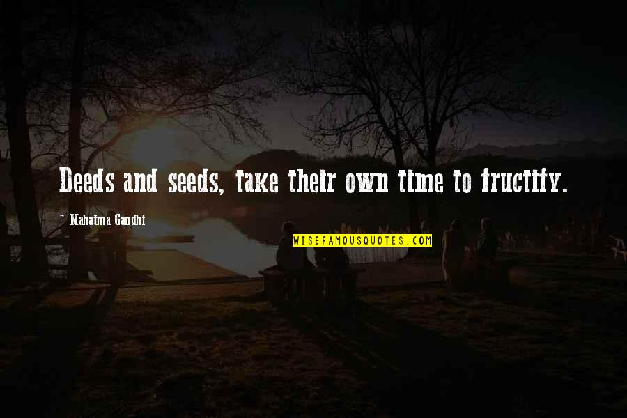 Timothy Joshua Quotes By Mahatma Gandhi: Deeds and seeds, take their own time to