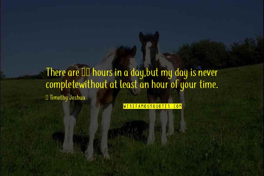 Timothy Joshua Quotes By Timothy Joshua: There are 24 hours in a day,but my