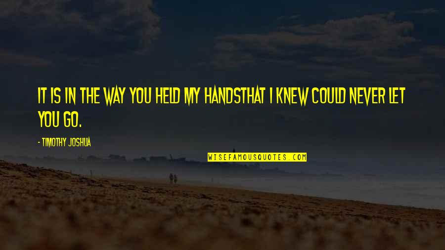 Timothy Joshua Quotes By Timothy Joshua: It is in the way you held my