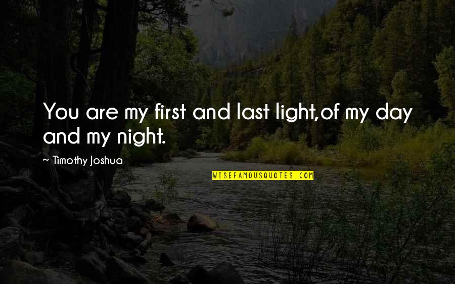 Timothy Joshua Quotes By Timothy Joshua: You are my first and last light,of my