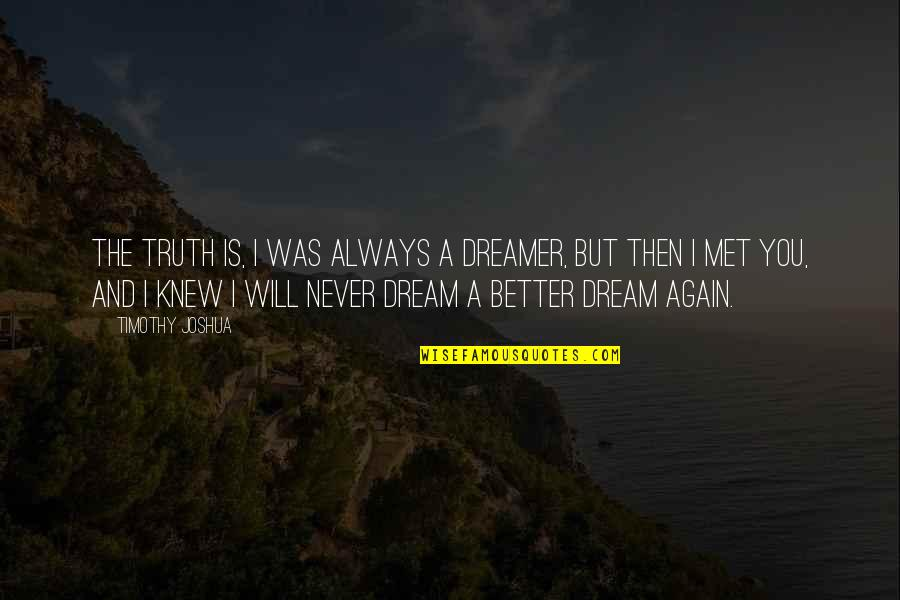 Timothy Joshua Quotes By Timothy Joshua: The truth is, I was always a dreamer,